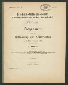 Friedrich-Wilhelms-Schule (Realgymnasium nebst Vorschule) zu Stettin. Programm, womit zur Entlassung der Abiturienten am 30. März, vormittags 11 Uhr