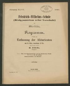 Friedrich-Wilhelms-Schule (Realgymnasium nebst Vorschule) zu Stettin. Programm, womit zur Entlassung der Abiturienten am 31. März, vormittags 11 Uhr