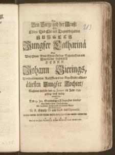 Bey Dem Sarge und der Grufft Der [...] Jungfer Catharinä Des [...] Herrn Johann Gierings, Wohlverdienenden RathManns der Neu-Stadt allhier, ältesten [...] Tochter, Nachdem dieselbe den 24. Januar. im Jahr 1741. [...] doch seelig, verschieden Und Den 29. Jan. [...] begraben wurde / Hat wollen seine Hochachtung [...] öffentlich bezeugen G. P. Schultz, D. und ProR. des Gymnasii