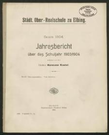 Städt. Ober-Realschule zu Elbing. Ostern 1904. Jahresbericht über das Schuljahr 1903/1904