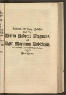 Pastorell- oder Berg-Gedichte, Auff [...] Herren Andreas Bergmans, und Jgfr. Marianna Lydiciussin, Anno 1705. den 27. Octobris vollendzogene Hochzeit / eingesendet von Jacob Herden