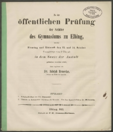 Zu der öffentlichen Prüfung der Schüler des Gymnasiums zu Elbing, welche Dienstag und Mittwoch den 13. und 14. October