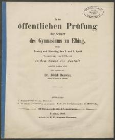 Zu der öffentlichen Prüfung der Schüler des Gymnasiums zu Elbing, welche Montag und Dienstag den 2. und 3. April