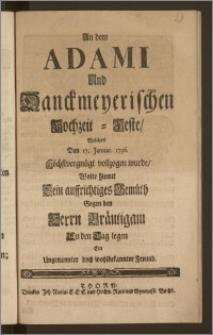 An dem Adami Und Danckmeyerischen Hochzeit-Feste, Welches Den 17. Januar. 1736. Höchstvergnügt vollzogen wurde, Wolte hiemit Sein auffrichtiges Gemüth Gegen den Herrn Bräutigam An den Tag legen Ein Ungenannter doch wohlbekannter Freund