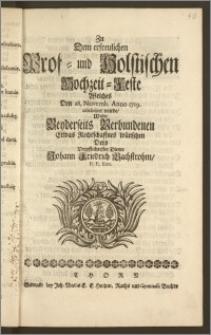 Zu Dem erfreulichen Prof- und Holstischen Hochzeit-Feste Welches Den 28. Novemb. Anno 1719. celebriret wurde / Wolte Beyderseits Verbundenen Etwas Rechtschaffnes wünschen [...] Johann Friedrich Bachstrohm, P. P. Extr.