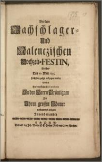Bey dem Wachschlager- Und Nalenczischen Hochzeit-Festin, Welches Den 10. Maij 1735. höchstvergnügt vollzogen wurde, Wolten ihre verpflichteste Gratulation An den Herrn Bräutigam Als Jhren grossen Gönner [...] ablegen Jnnenbenandte