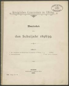 Königliches Gymnasium zu Elbing. Bericht über das Schuljahr 1898/99