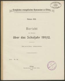 Königliches evangelisches Gymnasium zu Elbing. Ostern 1912. Bericht des Direktors über das Schuljahr 1911/12