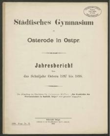 Städtisches Gymnasium zu Osterode in Ostpr. Jahresbericht über das Schuljahr Ostern 1897 bis 1898