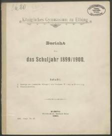Königliches Gymnasium zu Elbing. Bericht über das Schuljahr 1899/1900