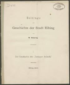 Beiträge zur Geschichte der Stadt Elbing I. Zur Geschichte des Danziger Anlaufs