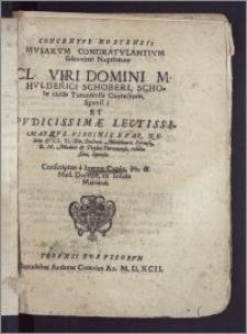 Concentvs Hortensis Mvsarvm Congratvlantivm solennitati Nuptiarum ... Domini M. Hvlderici Schoberi, Scholæ ciuilis Turoniensis Conrectoris, Sponsi, Et ... Virginis Evae ... Dn. Doctoris Melchioris Pyrnesij ... Medici & Physici Turoniensis, relictæ filiæ, Sponsæ / Conscriptus a Ioanne Cupio, Ph. & Med. Doctore, ex Insula Mariana