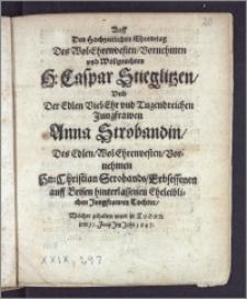 Auff Den Hochzeitlichen Ehren-tag Des [...] H. Caspar Stieglitzen, Vnd Der [...] Jungfrawen Anna Strobandin, Des [...] Hn. Christian Strobands, Erbsessenen auff Brisen [...] Tochter, Welcher gehalten wurd in Thorn den 11. Junii Jm Jahr 1647