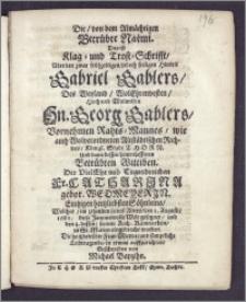 Die, von dem Almächtigen Betrübte Naemi. Das ist Klag-und Trost-Schrifft, Uber den ... seeligen Hintrit Gabriel Gablers, Des ... Hn. Georg Gablers ... Rahts-Mannes, wie auch ... Altstädtischen Richters, Königl. Stadt Thorn, Und dann dessen hinterlassenen ... Wittiben. Der ... Fr. Catharina gebor. Wedmeyerin ... Söhnleins, Welches, im zehenden seines Alters, den 1. Augusti, 1681. diese Jammervolle Welt gesegnet, und den 4. dessen, seinem Ruh-Kämmerlein, zu St. Marien eingebracht worden ... / Geschrieben von Michael Bapzihn