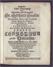Hertzliche Leides Bezeugung, Dem Ehrenvesten ... Hn. Gerhard Haasen ... Kauf- und Handels-Mann, Königl. Stadt Thorn, Uber den schmertzlichen Abscheid Seiner ... Ehegattin, Der ... Frauen Christina, gebohr. Volrathin, Welche im Jahr ... 1645. den 1. April. in diese ... Welt gebohren, und 1681. den 3. Augusti, seelig ... verschieden, den 6. dessen aber ihrem Ruhe-Kämmerlein, zu St. Marien eingebracht worden. Nach dem Sie gelebet 36. Jahr, 4. Monat, 4. Tage / ... abgestattet von Michael Bapzihn