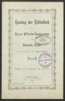Katalog der Bibliothek des Kaiser Wilhelm-Gymnasiums zu Osterode Ostpr.