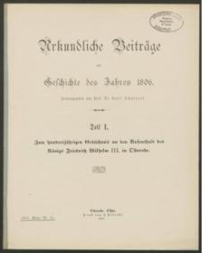Urkundliche Beiträge zur Geschichte des Jahres 1806. Teil 1. Zum hundertjährigen Gedächtnis an den Aufenthalt des Königs Friedrich Wilhelm III. in Osterode
