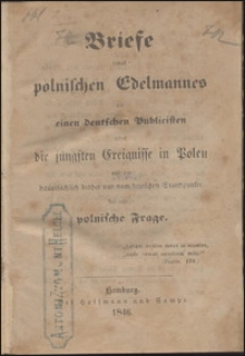 Briefe eines polnischen Edelmannes an einen deutschen Publicisten über die jüngsten Ereignisse in Polen und die hauptsächlich bisher nur vom deutschen Standpunkte betrachtete polnische Frage
