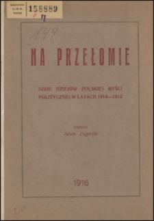 Na przełomie : szkic dziejów polskiej myśli politycznej w latach 1914-1915