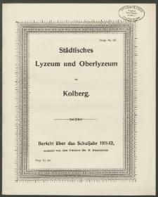 Städtisches Lyzeum und Oberlyzeum zu Kolberg. Bericht über das Schuljahr 1911-1912