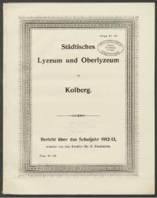 Städtisches Lyzeum und Oberlyzeum zu Kolberg. Bericht über das Schuljahr 1912-1913