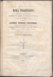 Mowa pogrzebowa z okoliczności nabożeństwa żałobnego, odbytego w Paryżu w kościele ś. Rocha na dniu 16-go grudnia r. p. 1845 za duszę ś. p. Antoniego wojewody Ostrowskiego, generała Gwardyi Narodowéj Warszawskiéj, zmarłego na wygnaniu [...]