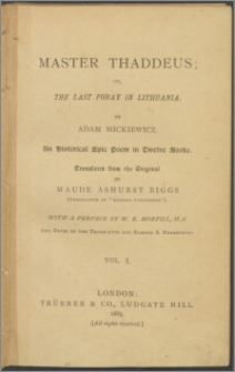 Master Thaddeus; or, the Last foray in Lithuania : an historical epic poem in twelve books. Vol. 1