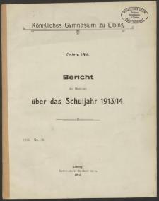 Königliches Gymnasium zu Elbing.Ostern 1914. Bericht des Direktors über das Schuljahr 1913/14