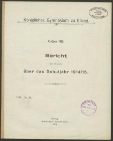 Königliches Gymnasium zu Elbing.Ostern 1915. Bericht des Direktors über das Schuljahr 1914/15