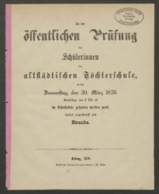 Zu der öffentlichen Prüfung der Schülerinnen der altstädtischen Töchterschule, welche Donnerstag, den 16. März 1876