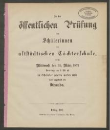 Zu der öffentlichen Prüfung der Schülerinnen der altstädtischen Töchterschule, welche Mittwoch, den 21. März 1877