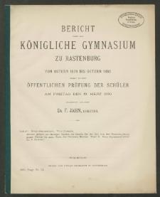 Bericht über das Königliche Gymnasium zu Rastenburg von Ostern 1879 bis Ostern 1880, womit zu der öffentlichen Prüfung der Schüler am Freitag den 19. März 1880