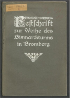 Festschrift zur Weihe des Bismarckturms, Bromberg am 25. Mai 1913