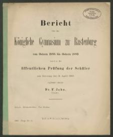 Bericht über das Königliche das Gymnasium zu Rastenburg von Ostern 1888 bis Ostern 1889 womit zu der öffentlichen Prüfung der Schüler am Dienstag den 9. April 1889