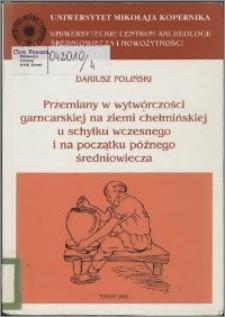 Przemiany w wytwórczości garncarskiej na ziemi chełmińskiej u schyłku wczesnego i na początku późnego średniowiecza