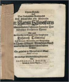 Ehren-Gedicht Auff Das Hochzeitliche Frewden-fest Desz [...] Hn. Martin Schweikarts [...] Schöppen-Herrn der Vorstädtischen Gerichten in Thoren, Wie auch Der [...] Jungfrawen Elisabeth Cölmerin, Desz [...] Herrn Thomæ Cölmers, Vornehmen Kauff-mans in Thoren, Ehelichen hinterlassenen Tochter, So gehalten in Thoren den 26. Maij, Anno 1643. Mit schuldiger Glückwündschung vberreichet / Von Nathanaele Boetio, Sponsæ ex sorore Nepote