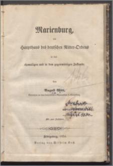 Marienburg das Haupthaus des deutschen Ritter-Ordens in dem ehemaligen und in dem gegenwärtigen Zustande