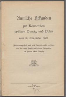 Amtliche Urkunden zur Konvention zwischen Danzig und Polen vom 15. November 1920 : zusammegestellt und mit Begleitbericht versehen von der nach Paris entsandten Delegation der Freien Stadt Danzig