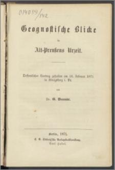 Geognostische Blicke in Alt-Preußens Urzeit : Oeffentlicher Vortrag gehalten am 16. Februar 1871 in Königsberg i. Pr.