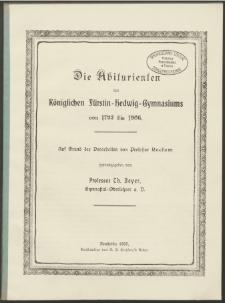 Die Abiturienten des Königlichen Fürstin=Hedwig=Gymnasiums von 1793 bis 1906