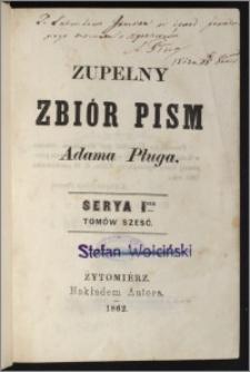 Zupełny zbiór pism Adama Pługa Serya 1, tomów sześć