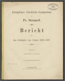 Königliches Friedrichs-Gymnasium zu Pr. Stargard. Bericht über das Schuljahr von Ostern 1896-1897
