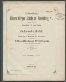 Vollberechtigte Höhere Bürger-Schule zu Riesenburg W./Pr. (Webers Schule) (Realschule I. O. ohne Prima). Jahresbericht, mit welchen zu der Freitag, den 31. März 1882
