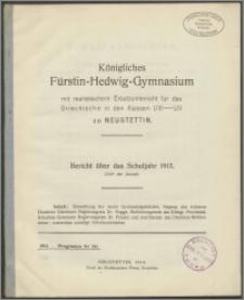 Königliches Fürstin-Hedwig-Gymnasium mit realistischem Ersatzunterricht für das Griechische in den Klassen U III-U II zu Neustettin. Bericht über das Schuljahr 1913