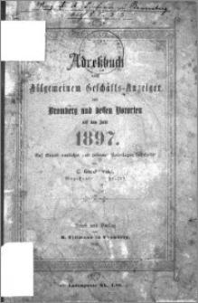 Adressbuch nebst allgemeinem Geschäfts-Anzeiger von Bromberg und dessen Vororten auf das Jahr 1897 : auf Grund amtlicher und privater Unterlagen
