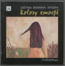 Kolory emocji : Justyna Barwina-Myszka : wystawa malarstwa : kwiecień-maj 2007, Chojnice, Baszta Kurza Stopa