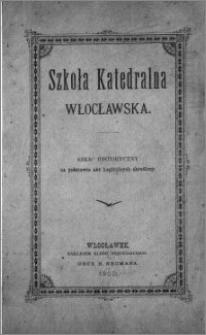 Szkoła Katedralna Włocławska : szkic historyczny na podstawie akt kapitulnych skreślony