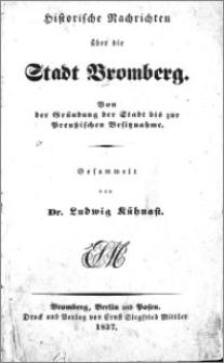 Historische Nachrichten über die Stadt Bromberg : von der Gründung der Stadt bis zur Preußischen Besitznahme