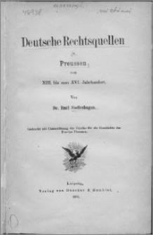Deutsche Rechtsquellen in Preussen vom XIII. bis zum. XVI. Jahrhundert