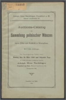 Auctions-Catalog der Sammlung polnischer Münzen des Herrn Otto von Kubicki in Warschau